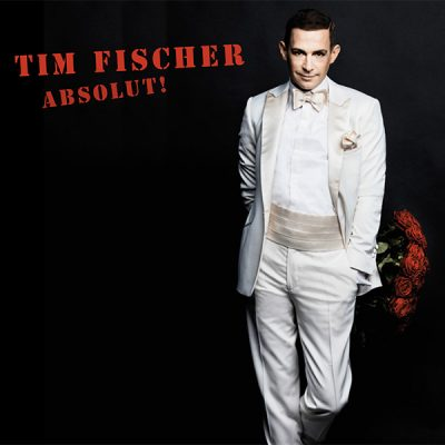 TIM FISCHER – ABSOLUT!